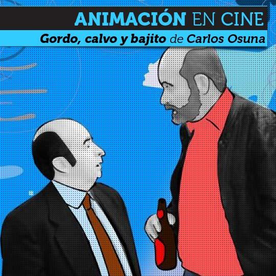 Cine de animación. GORDO, CALVO Y BAJITO