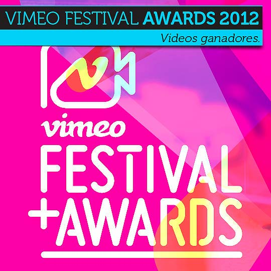 Videos ganadores VIMEO FESTIVAL AWARDS 2012.