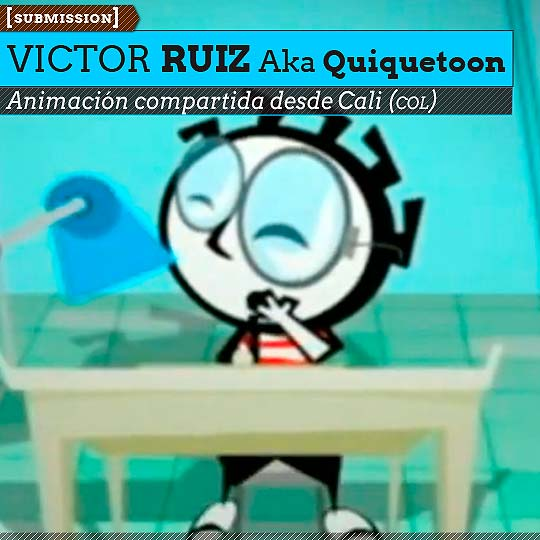 Animación de VÍCTOR RUIZ Aka Quiquetoon
