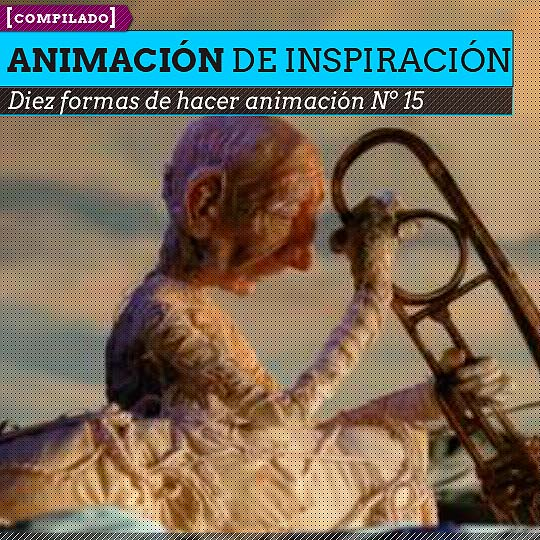 Animación. Diez formas de hacer animación Nº 15