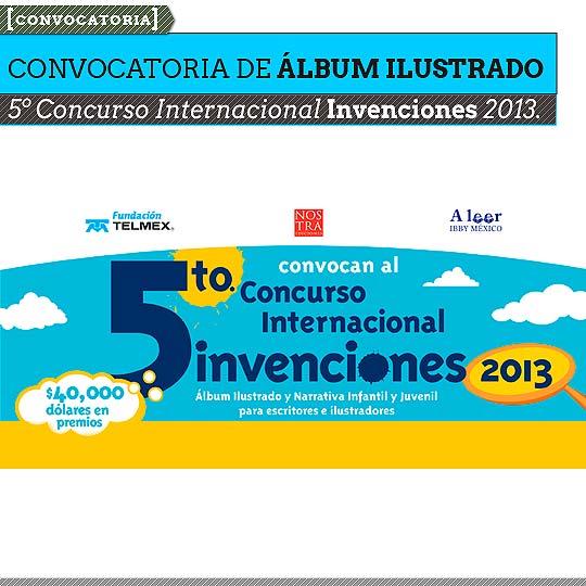 Convocatoria de Álbum ilustrado y narrativa infantil. Quinto Concurso Internacional Invenciones 2013.