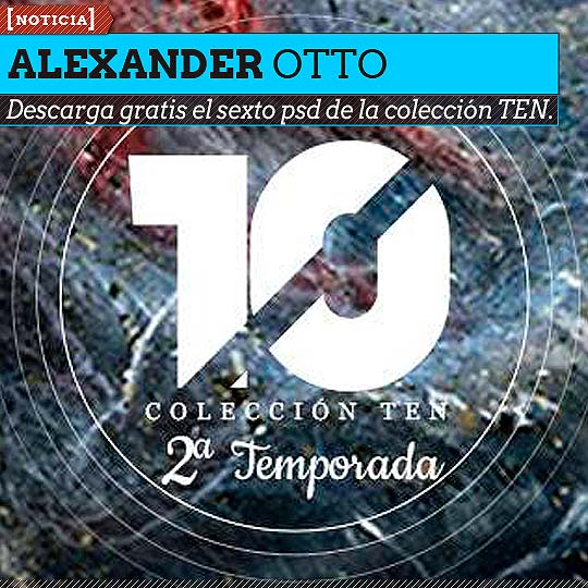 Alexander Otto sexto artista digital de la colección TEN.