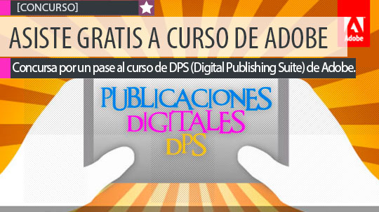 Asiste GRATIS al curso de DPS (Digital Publishing Suite) de Adobe.